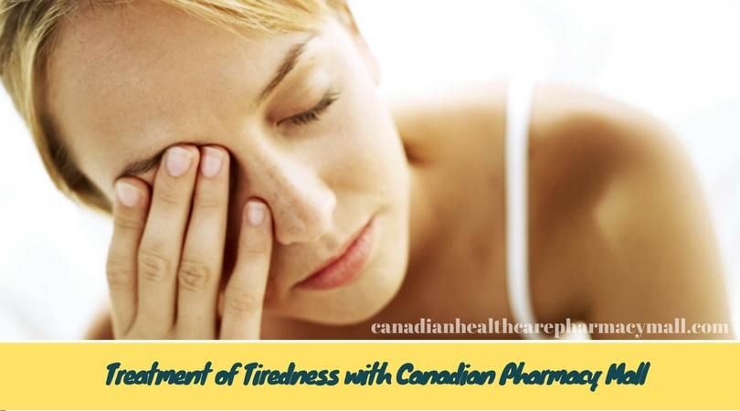 Treatment of Tiredness with Canadian Pharmacy Mall