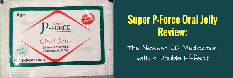 Super P-Force Oral Jelly Review
